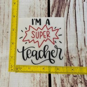 Other - 5 for $10 I'm a super teacher new decal